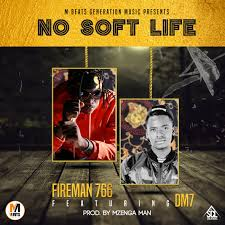 "Fireman766 - ""No Soft Life"" Ft. DM7 (DJ Mzenga Man)"